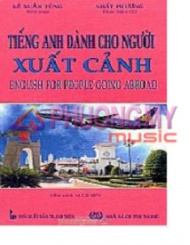 Tieng Anh Danh Cho Nguoi Xuat Canh / English For People Going Abroad - Le Xuan Tung, Nhat Phuong (Kem Theo 1CD)
