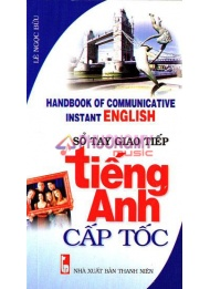 So Tay Giao Tiep Tieng Anh Cap Toc - Handbook Of Communicative Instant English - Le Ngoc Buu (Kem Theo 1 MP3)