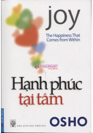 Hanh Phuc Tai Tam / Joy: The Happiness That Comes From Within - Osho (Le Thi Thanh Tam, Duong Ngoc Han bien dich)
