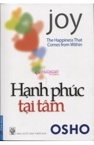 Hanh Phuc Tai Tam / Joy: The Happiness That Comes From Within - Osho ( Le Thi Thanh Tam, Duong Ngoc Han bien dich)